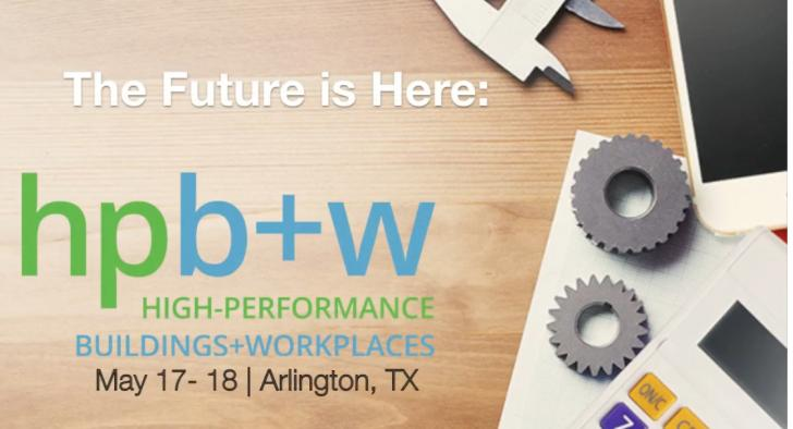 High-Performance Buildings + Workplaces May 17-18, Arlington, Texas- FREE