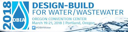 2018 Design Build for Water/Wastewater Conference, March 19-21, Portland, Oregon