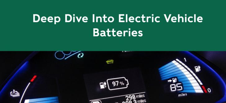 Deep Dive Into Electric Vehicle Batteries