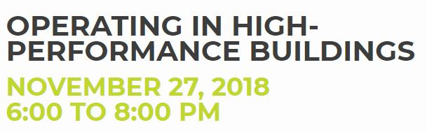 OPERATING IN HIGH-PERFORMANCE BUILDINGS NOVEMBER 27, 2018 6:00 TO 8:00 PM, New York, NY