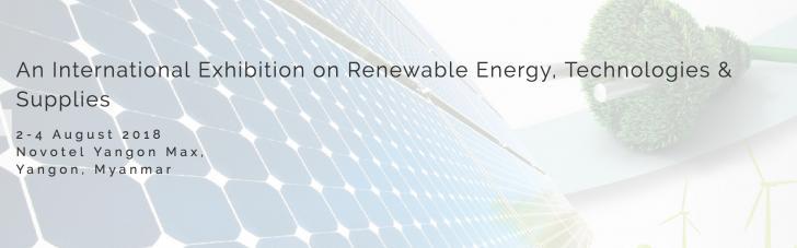 Renewable Energy Expo 2018, August 2 - 4, Yangon, Myanmar