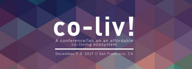 Co-Liv! A Conference Lab on an Affordable Living Eco-system, San Francisco, December 7-9