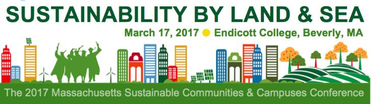 SUSTAINABILITY BY LAND & SEA: Massachusetts Sustainable Communities & Campuses Conference March 17, Endicott College, Beverly